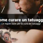 Come curare un tatuaggio appena fatto: tutte le regole di base