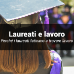 Nuovo rapporto Eurostat: perché in Italia i laureati non trovano lavoro.