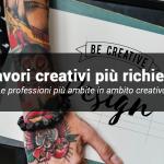 I lavori creativi più richiesti del momento: grafico, fashion designer e videomaker